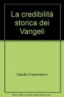 La credibilità storica dei Vangeli - Crescimanno Claudio