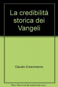 Copertina di 'La credibilità storica dei Vangeli'