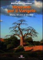 Itineranti per il Vangelo. Milano, 50 anni di missione - Zambon Mariagrazia