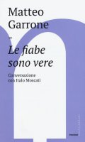 Le fiabe sono vere - Matteo Garrone, Italo Moscati