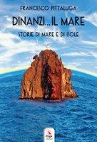 Dinanzi... Il mare. Storie di mare e di isole - Pittaluga Francesco