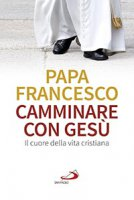 Camminare con Gesù - Francesco (Jorge Mario Bergoglio)