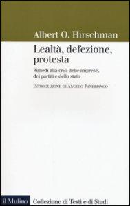 Copertina di 'Lealtà, defezione, protesta. Rimedi alla crisi delle imprese, dei partiti e dello stato'