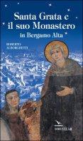 Santa Grata e il suo Monastero in Bergamo Alta - Roberto Alborghetti