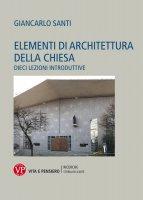 Elementi di architettura della chiesa. Dieci lezioni introduttive. - Giancarlo Santi