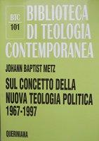 Sul concetto della nuova teologia politica (1967-1997) (BTC 101) - Metz J. Baptist
