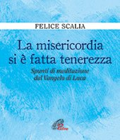 La misericordia si è fatta tenerezza - Felice Scalia
