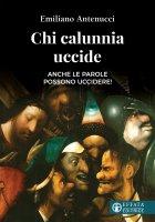 Chi calunnia uccide - Emiliano Antenucci