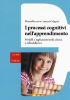 I processi cognitivi nell'apprendimento. Modelli e applicazioni nella clinica e nella didattica - Bizzaro Marzia, Caligaris Lorenzo