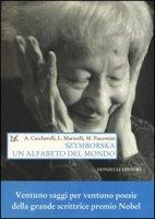 Szymborska. Un alfabeto del mondo - Ceccherelli Andrea, Marinelli Luigi, Piacentini Marcello