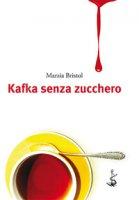 Kafka senza zucchero - Bristol Marzia