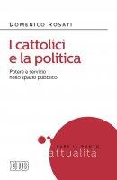 I cattolici e la politica - Domenico Rosati