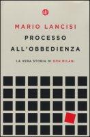 Processo all'obbedienza. La vera storia di don Milani - Lancisi Mario