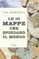Le 10 mappe che spiegano il mondo - Marshall Tim