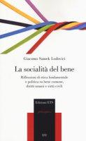 La socialità del bene. Riflessioni di etica fondamentale e politica su bene comune, diritti umani e virtù civili - Samek Lodovici Giacomo