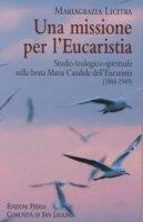 Una missione per l' Eucaristia - Mariagrazia Licitra