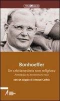 Un cristianesimo non religioso. Antologia da Resistenza e resa e Lettere alla fidanzata - Bonhoeffer Dietrich