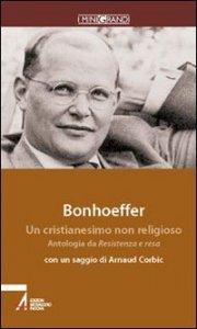 Copertina di 'Un cristianesimo non religioso. Antologia da Resistenza e resa e Lettere alla fidanzata'