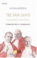 Tre papi santi visti da vicino - Giovanni Battista Re