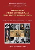 Lineamenti di diritto costituzionale della Regione Emilia-Romagna - Franco Mastragostino, Luca Mezzetti, Michele Belletti