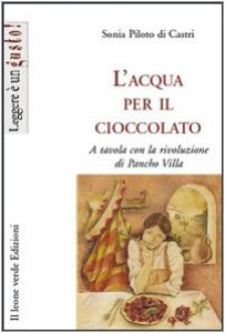 Copertina di 'L' acqua per il cioccolato. A tavola con la rivoluzione di Pancho Villa'