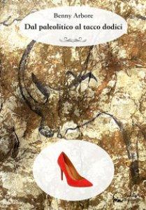 Copertina di 'Dal paleolitico al tacco dodici'