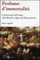 Profumo d'immortalità. Controversie sull'anima nella filosofia volgare del Rinascimento - Sgarbi Marco