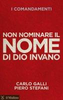 Non nominare il nome di Dio invano - Carlo Galli, Piero Stefani