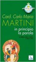 In principio la Parola. La Bibbia nella Chiesa e nella vita - Martini Carlo M.