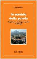 In servizio della parola. Magistero e teologia morale in dialogo - Carlotti Paolo