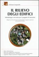Il rilievo degli edifici. Metodologie e tecniche per il progetto di intervento. Con CD-ROM - Campanella Christian