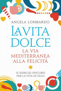 Copertina di 'La vita dolce. La via mediterranea alla felicità'