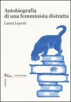Autobiografia di una femminista distratta - Lepetit Laura