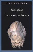 La mente colorata. Ulisse e l'«Odissea» - Citati Pietro