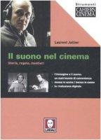 Il suono nel cinema. Storia, regole, mestieri - Jullier Laurent