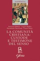 La comunità cristiana: custode e testimone del senso - AA.VV.