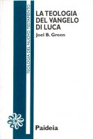 La teologia del Vangelo di Luca - Green Joel B.