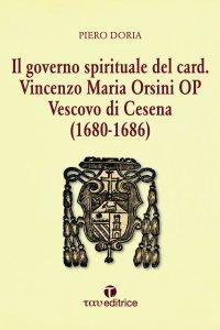 Copertina di 'Il governo spirituale del Card. Vincenzo Maria Orsini OP Vescovo di Cesena'
