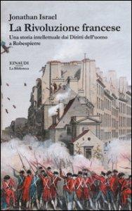 Copertina di 'La rivoluzione francese. Una storia intellettuale dai Diritti dell'uomo a Robespierre'