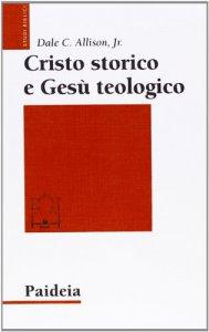 Copertina di 'Cristo storico e Gesù teologico'