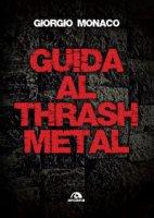 Guida al thrash metal - Monaco Giorgio