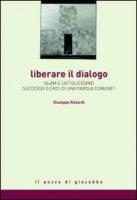 Liberare il dialogo - Rizzardi Giuseppe