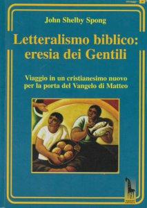 Copertina di 'Letteralismo biblico: eresia dei Gentili. Viaggio in un cristianesimo nuovo per la porta del Vangelo di Matteo'