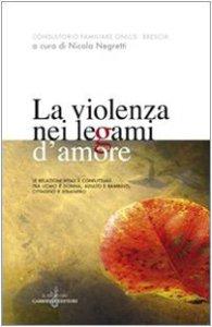 Copertina di 'La violenza nei legami d'amore. Le relazioni vitali e conflittuali tra uomo e donna, adulto e bambino, cittadino e straniero'