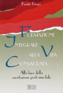 Copertina di 'Formazione integrale alla vita consacrata. Alla luce della esortazione post-sinodale'