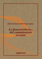 Le fantasticherie del camminatore errante - Francesco Bevilacqua