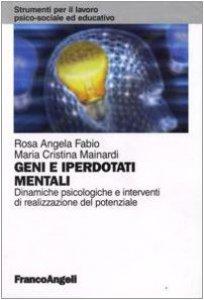 Copertina di 'Geni e iperdotati mentali. Dinamiche psicologiche e interventi di realizzazione del potenziale'