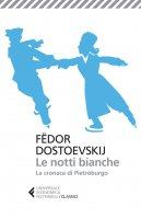 Le notti bianche - La cronaca di Pietroburgo - Fëdor Dostoevskij