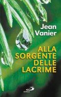 Alla sorgente delle lacrime - Vanier Jean