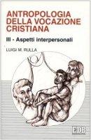 Antropologia della vocazione cristiana [vol_3] / Aspetti interpersonali - Rulla Luigi